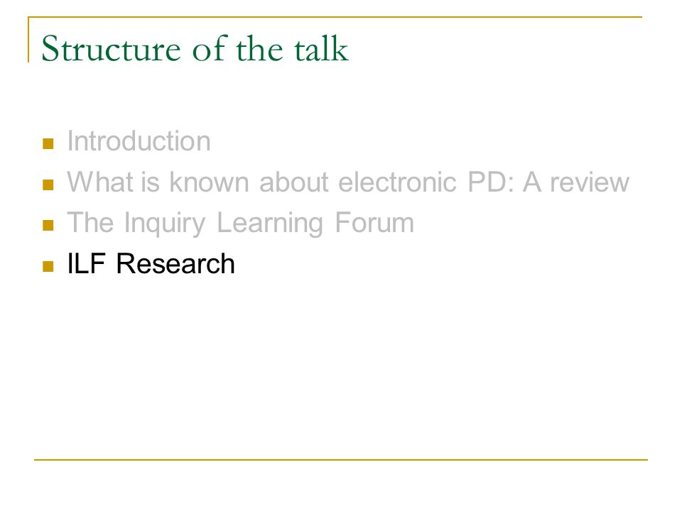 Structure of the talk Introduction What is known about electronic PD: A review The Inquiry Learning Forum ILF Research