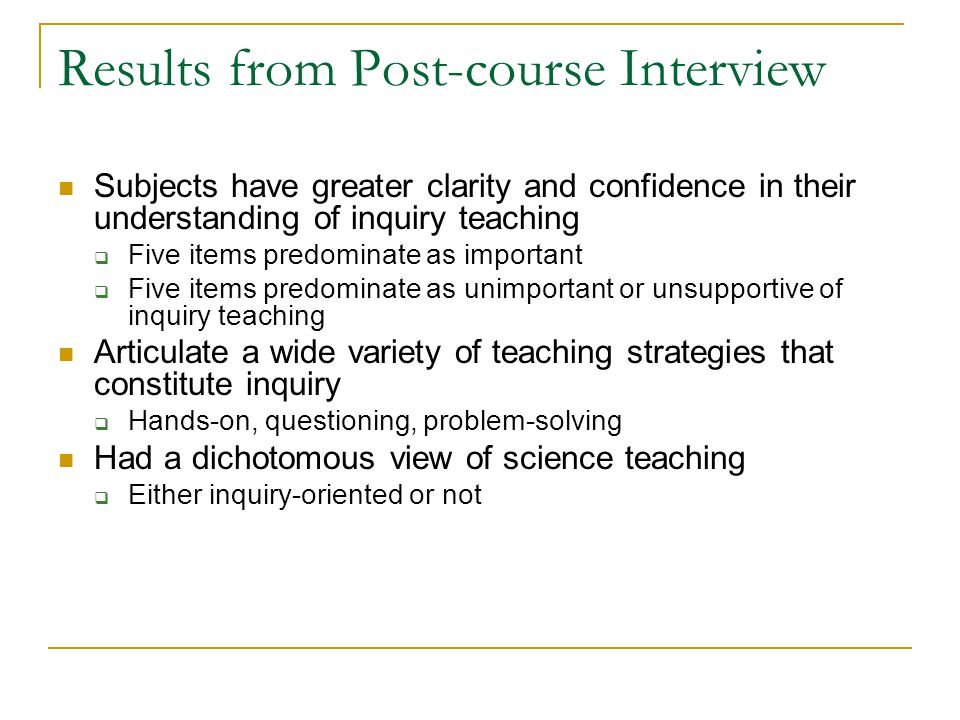 Results from Post-course Interview Subjects have greater clarity and confidence in their understanding of inquiry teaching  Five items predominate as