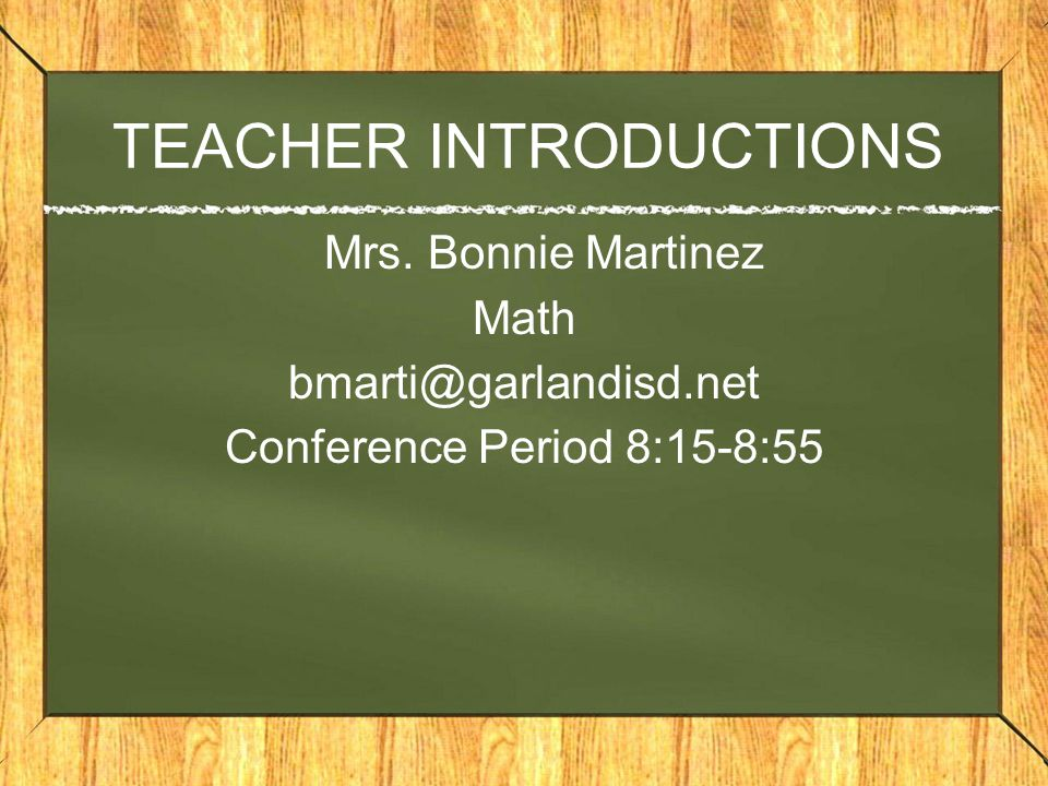 TEACHER INTRODUCTIONS Mrs. Bonnie Martinez Math bmarti@garlandisd.net Conference Period 8:15-8:55