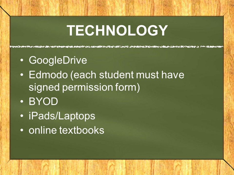 TECHNOLOGY GoogleDrive Edmodo (each student must have signed permission form) BYOD iPads/Laptops online textbooks