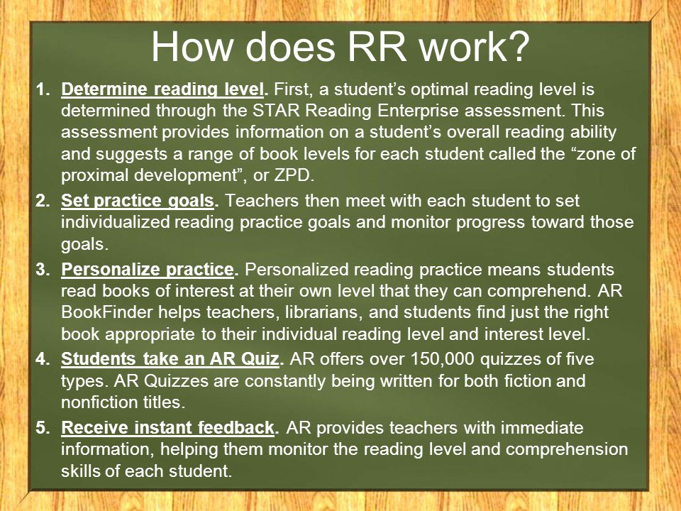 1.Determine reading level. First, a student's optimal reading level is determined through the STAR Reading Enterprise assessment. This assessment prov
