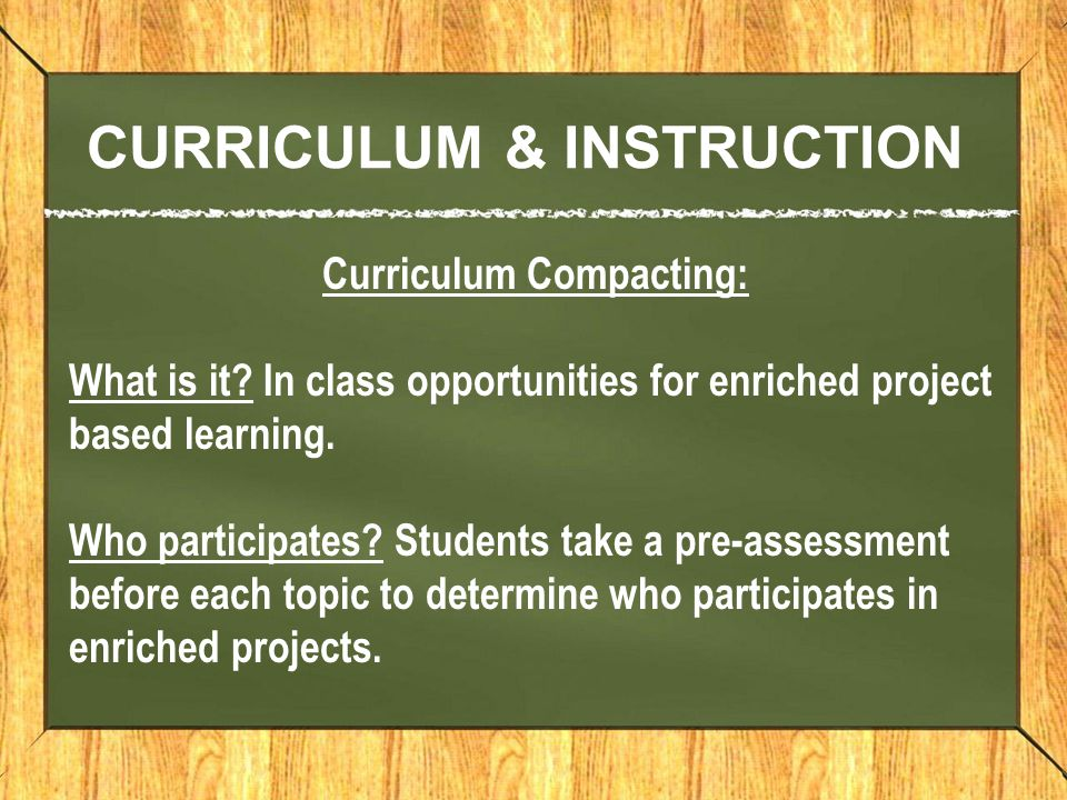 CURRICULUM & INSTRUCTION Curriculum Compacting: What is it.