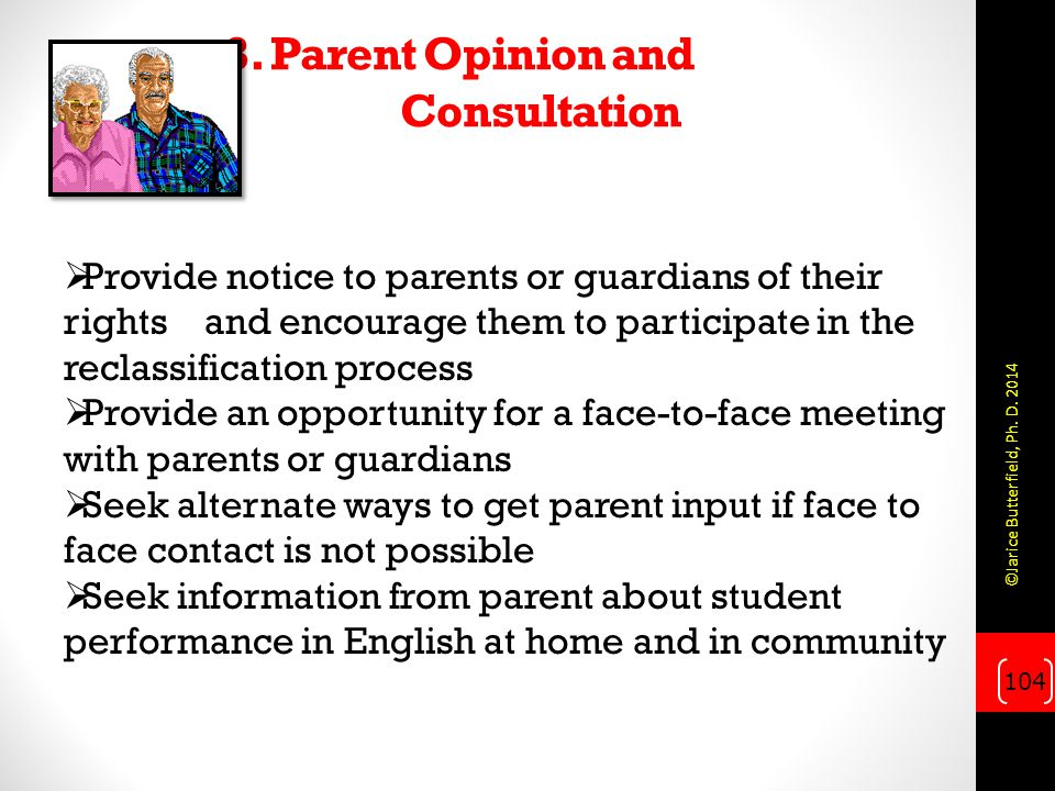 3. Parent Opinion and Consultation  Provide notice to parents or guardians of their rights and encourage them to participate in the reclassification