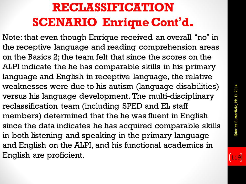 """RECLASSIFICATION SCENARIO Enrique Cont'd. Note: that even though Enrique received an overall """"no"""" in the receptive language and reading comprehension"""