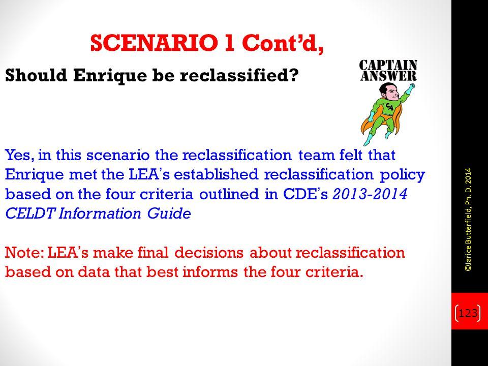SCENARIO 1 Cont'd, Should Enrique be reclassified? Yes, in this scenario the reclassification team felt that Enrique met the LEA's established reclass