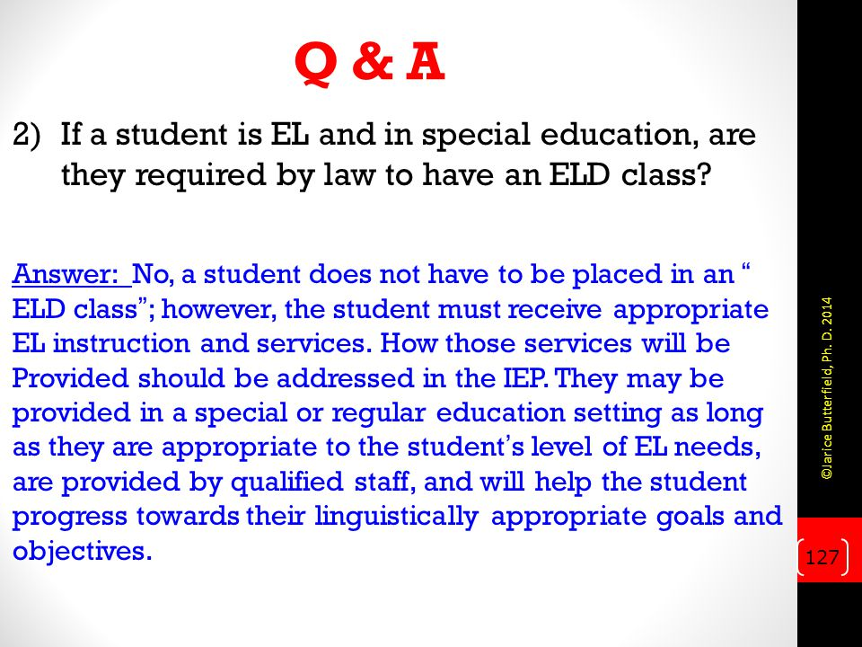 Q & A 2)If a student is EL and in special education, are they required by law to have an ELD class.