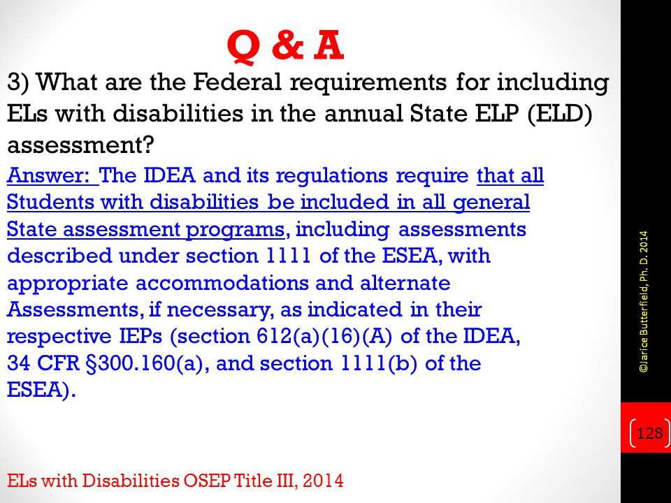 Q & A 3) What are the Federal requirements for including ELs with disabilities in the annual State ELP (ELD) assessment.