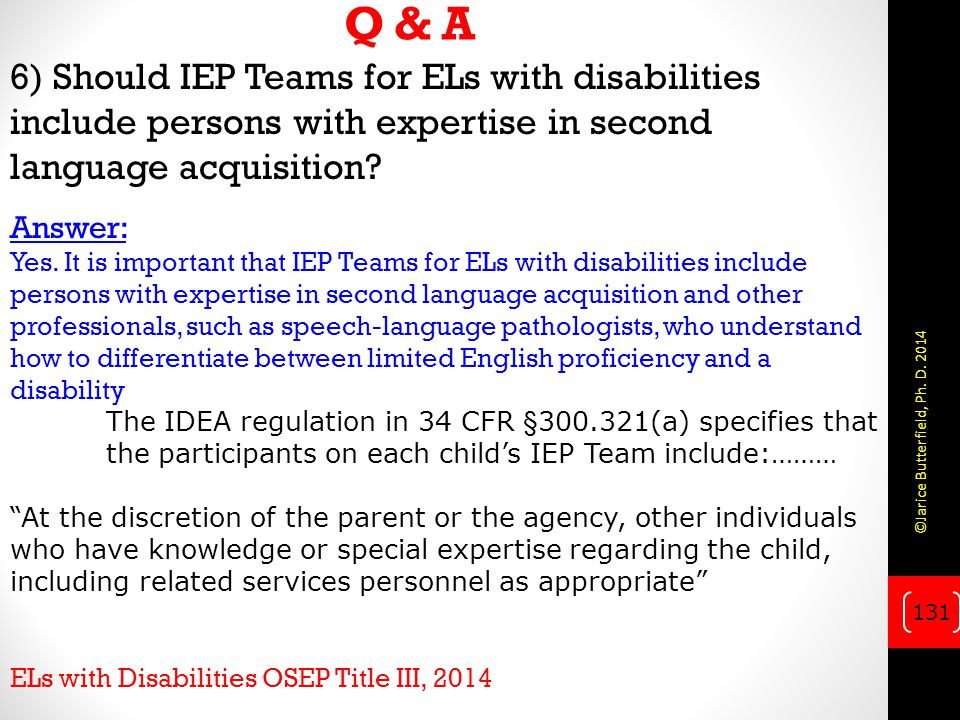 Q & A 6) Should IEP Teams for ELs with disabilities include persons with expertise in second language acquisition.