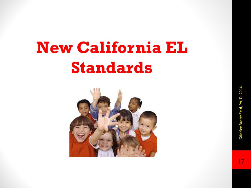 17 New California EL Standards ©Jarice Butterfield, Ph. D. 2014