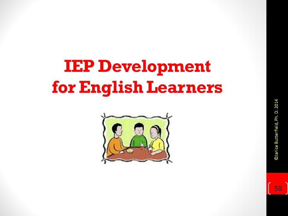 IEP Development for English Learners 58 ©Jarice Butterfield, Ph. D. 2014