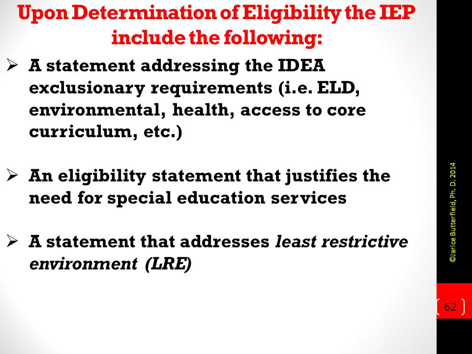 Upon Determination of Eligibility the IEP include the following:  A statement addressing the IDEA exclusionary requirements (i.e.