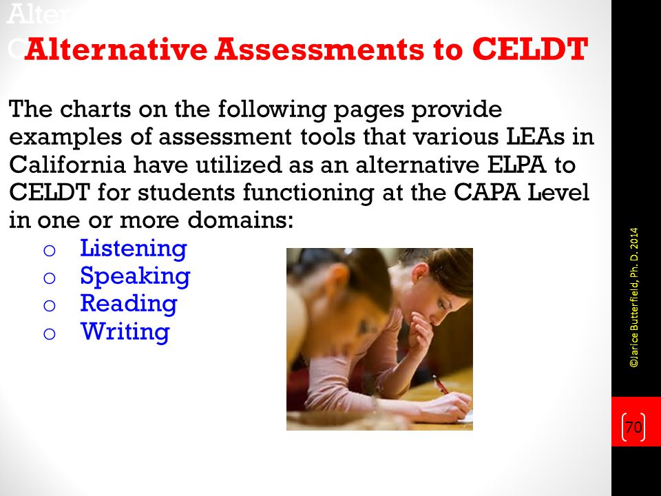 Alternate Assessment Cont'd. Alternative Assessments to CELDT The charts on the following pages provide examples of assessment tools that various LEAs