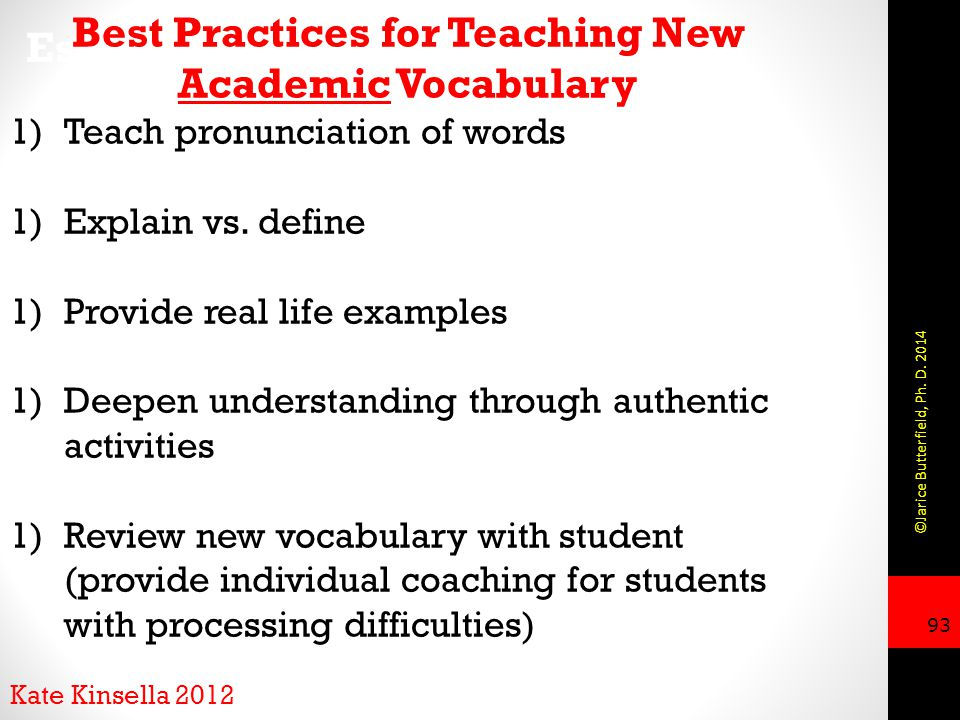 93 Essential - Teach New Vocabulary Best Practices for Teaching New Academic Vocabulary 1)Teach pronunciation of words 1)Explain vs.