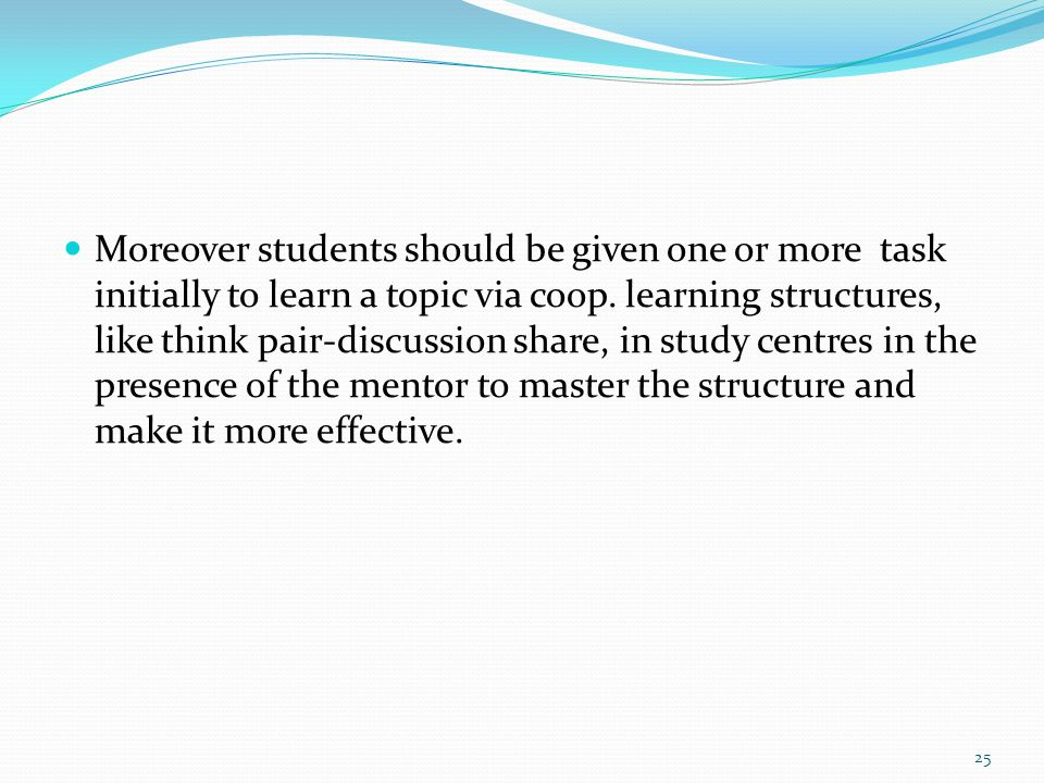 Moreover students should be given one or more task initially to learn a topic via coop.