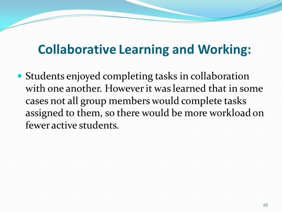 Collaborative Learning and Working: Students enjoyed completing tasks in collaboration with one another.