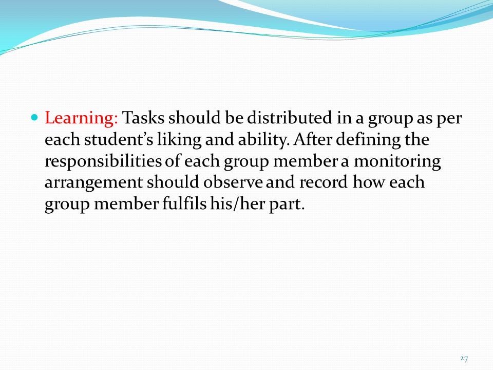 Learning: Tasks should be distributed in a group as per each student's liking and ability.