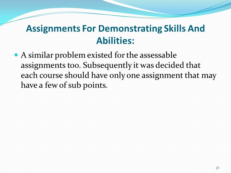 Assignments For Demonstrating Skills And Abilities: A similar problem existed for the assessable assignments too.