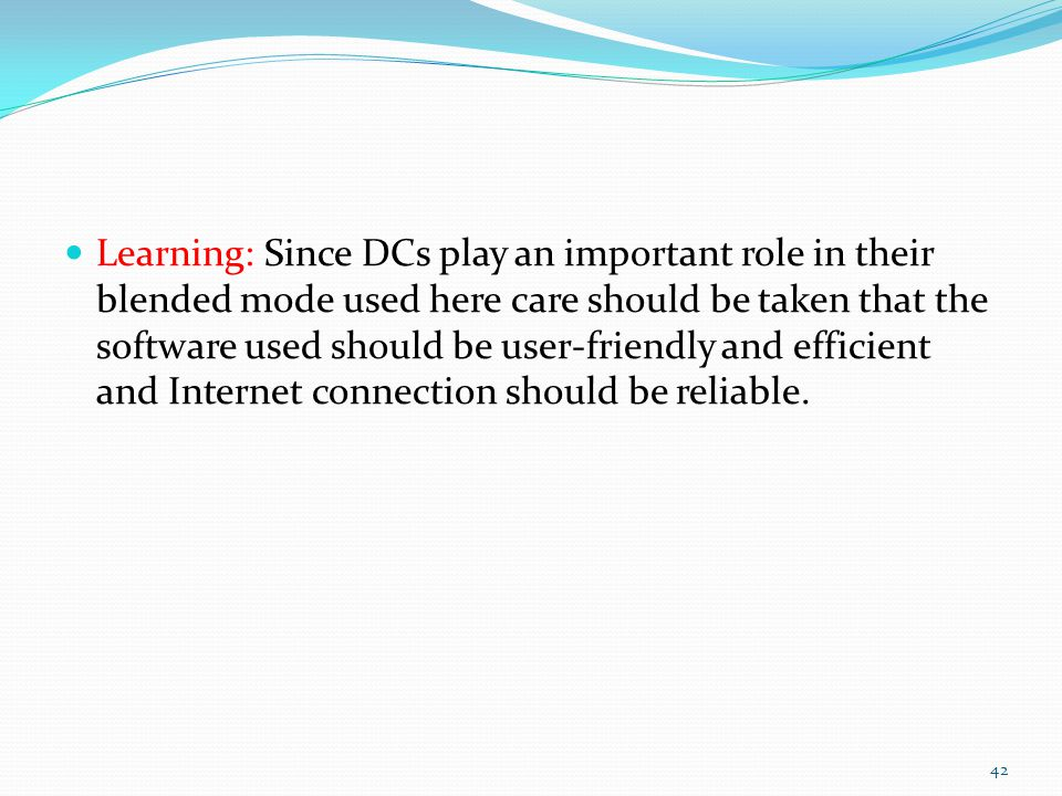 Learning: Since DCs play an important role in their blended mode used here care should be taken that the software used should be user-friendly and efficient and Internet connection should be reliable.