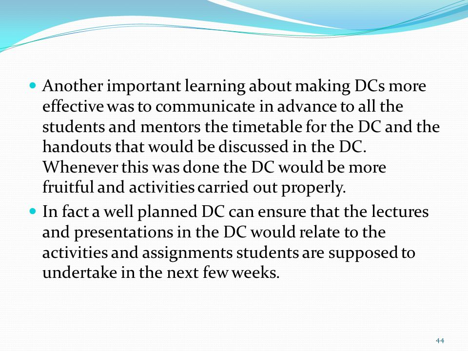 Another important learning about making DCs more effective was to communicate in advance to all the students and mentors the timetable for the DC and the handouts that would be discussed in the DC.