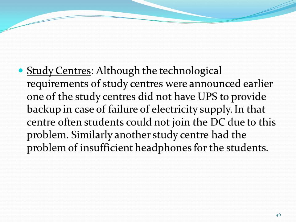 Study Centres: Although the technological requirements of study centres were announced earlier one of the study centres did not have UPS to provide backup in case of failure of electricity supply.