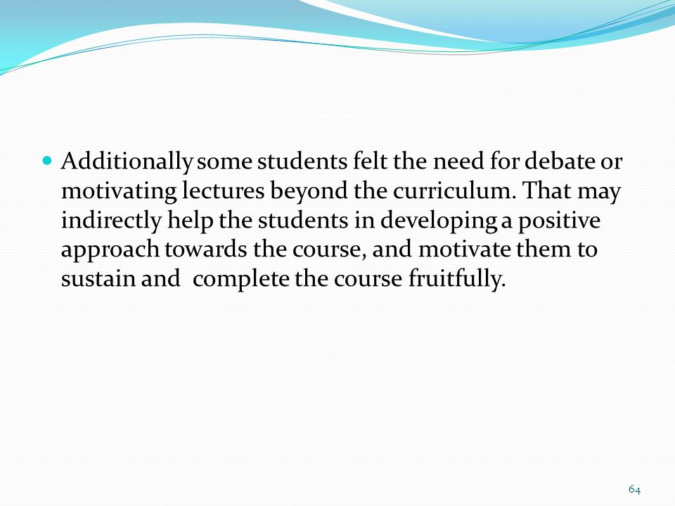 Additionally some students felt the need for debate or motivating lectures beyond the curriculum.