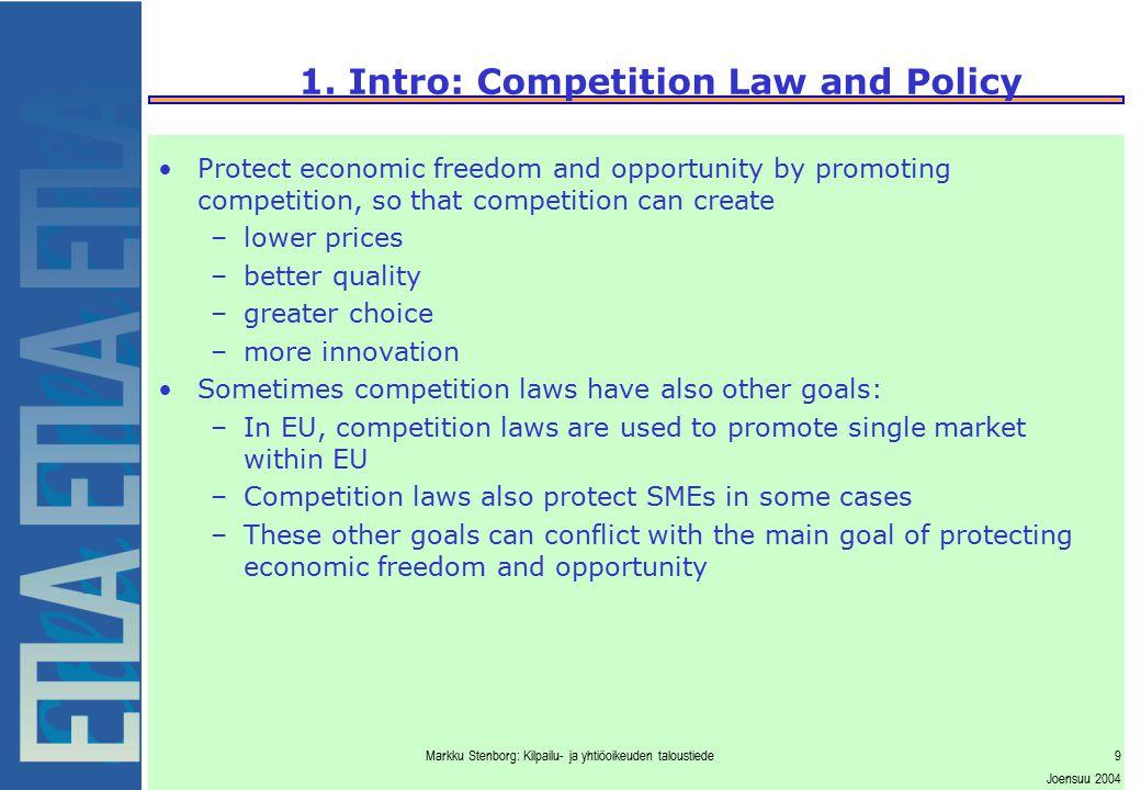 Markku Stenborg: Kilpailu- ja yhtiöoikeuden taloustiede9 Joensuu 2004 1. Intro: Competition Law and Policy Protect economic freedom and opportunity by
