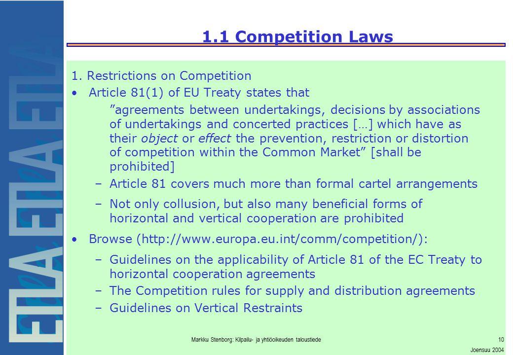 Markku Stenborg: Kilpailu- ja yhtiöoikeuden taloustiede10 Joensuu 2004 1.1 Competition Laws 1. Restrictions on Competition Article 81(1) of EU Treaty