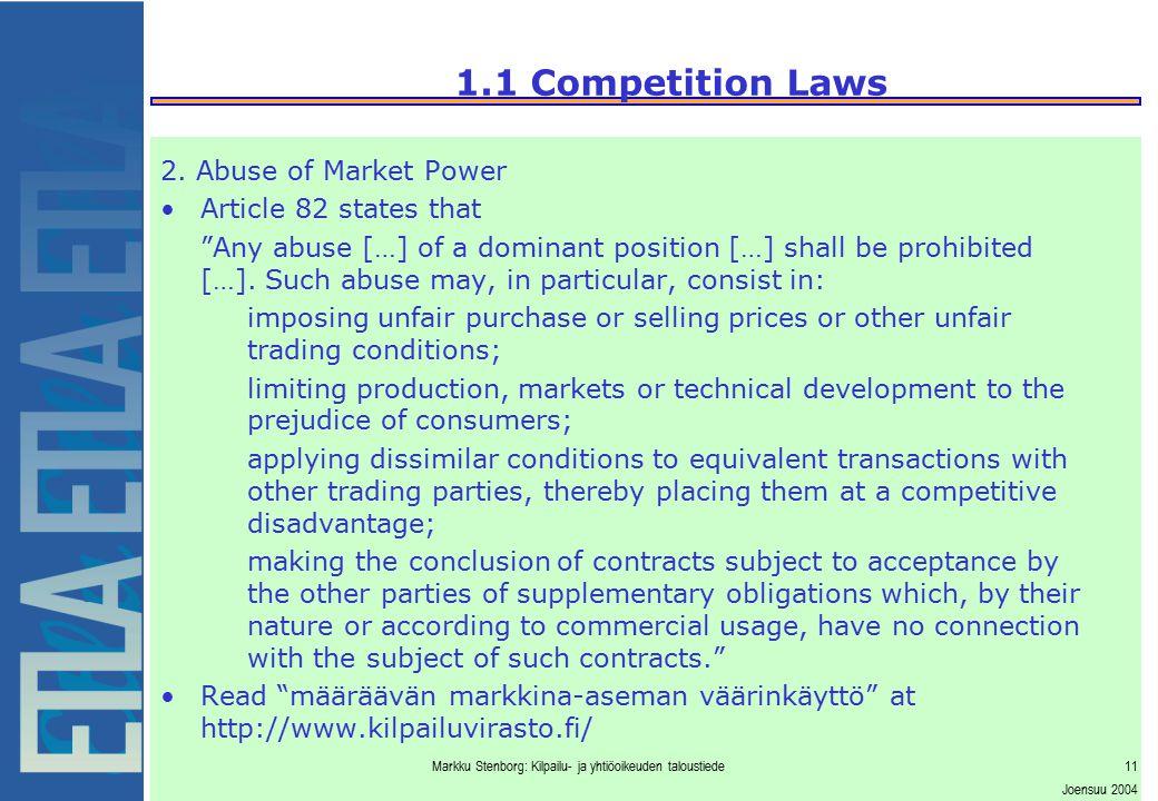 "Markku Stenborg: Kilpailu- ja yhtiöoikeuden taloustiede11 Joensuu 2004 1.1 Competition Laws 2. Abuse of Market Power Article 82 states that ""Any abuse"