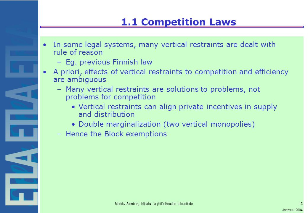 Markku Stenborg: Kilpailu- ja yhtiöoikeuden taloustiede13 Joensuu 2004 1.1 Competition Laws In some legal systems, many vertical restraints are dealt