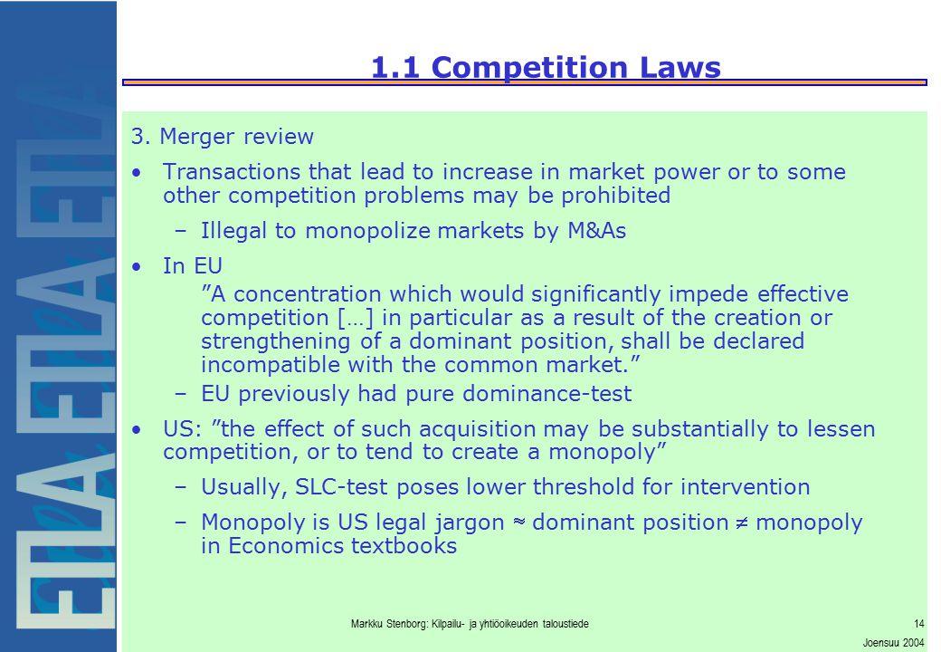Markku Stenborg: Kilpailu- ja yhtiöoikeuden taloustiede14 Joensuu 2004 1.1 Competition Laws 3. Merger review Transactions that lead to increase in mar
