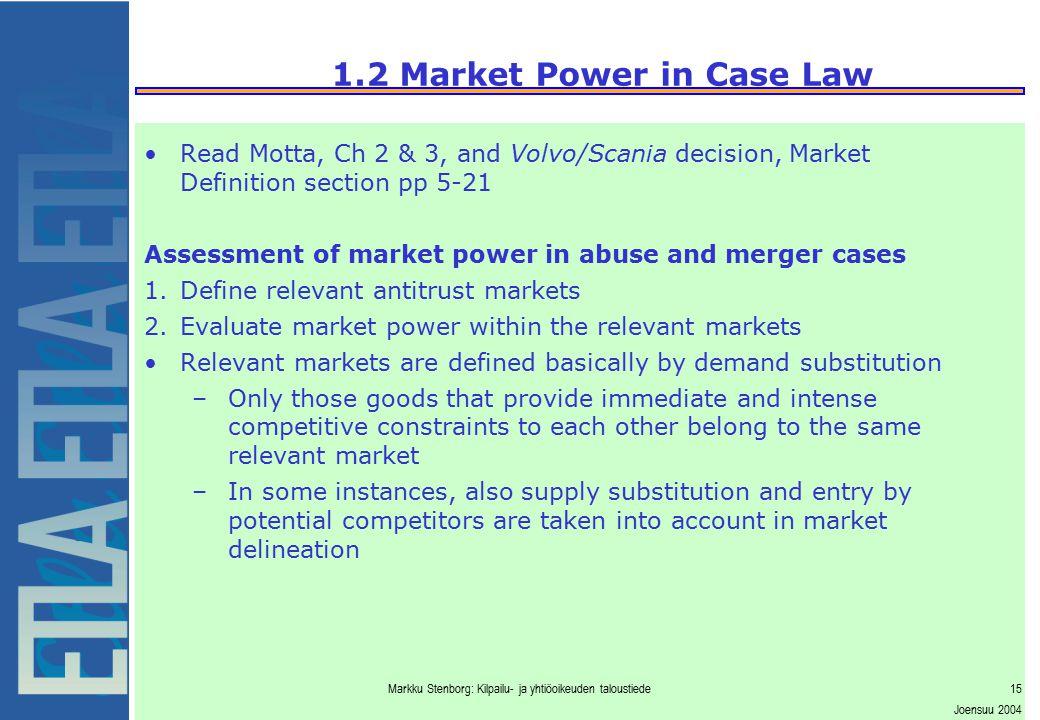 Markku Stenborg: Kilpailu- ja yhtiöoikeuden taloustiede15 Joensuu 2004 1.2 Market Power in Case Law Read Motta, Ch 2 & 3, and Volvo/Scania decision, M