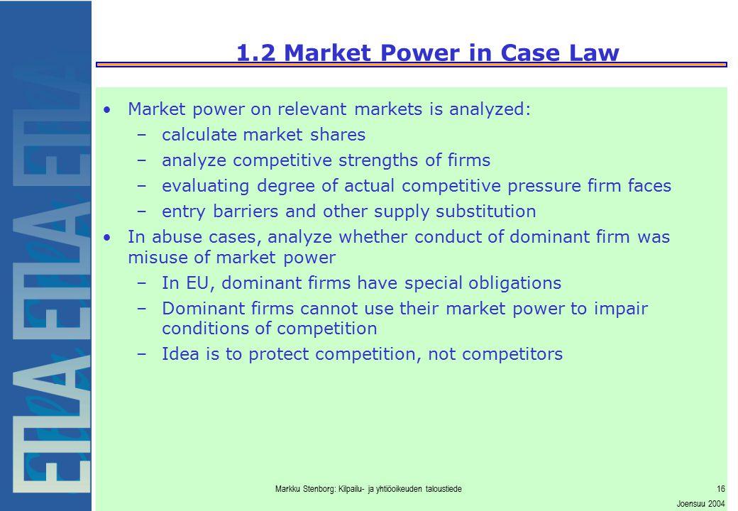 Markku Stenborg: Kilpailu- ja yhtiöoikeuden taloustiede16 Joensuu 2004 1.2 Market Power in Case Law Market power on relevant markets is analyzed: –cal