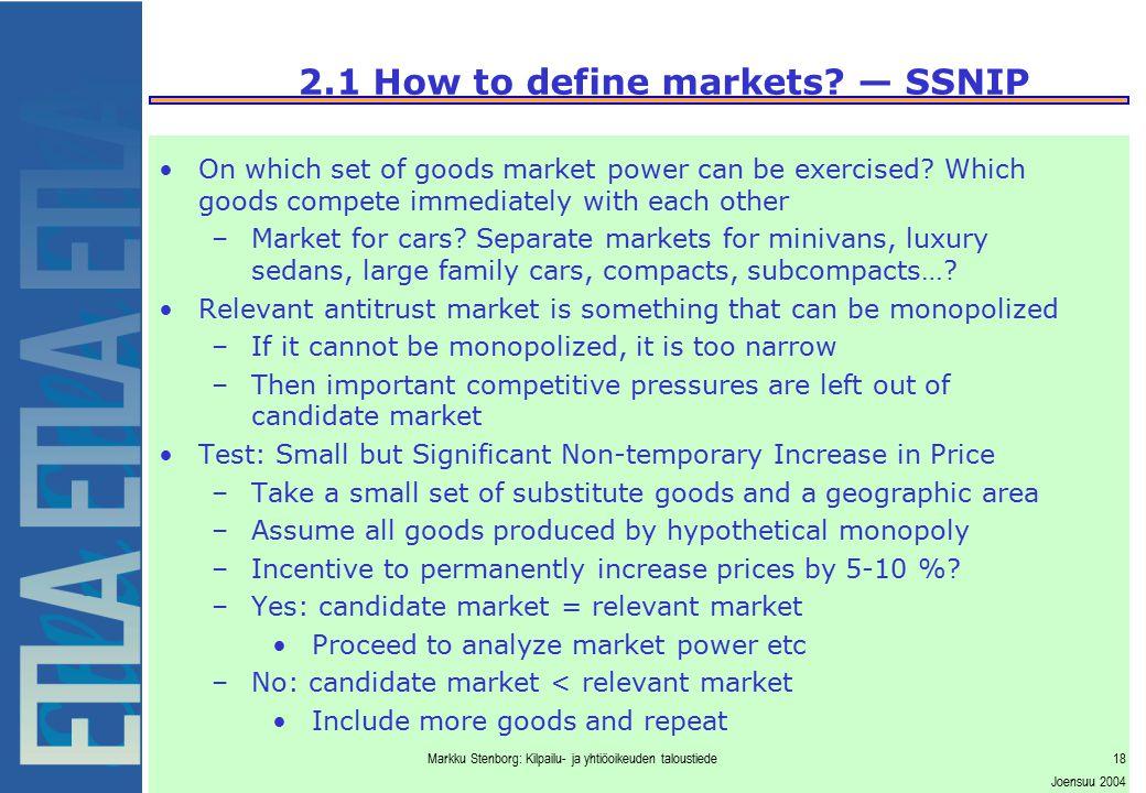 Markku Stenborg: Kilpailu- ja yhtiöoikeuden taloustiede18 Joensuu 2004 2.1 How to define markets? — SSNIP On which set of goods market power can be ex