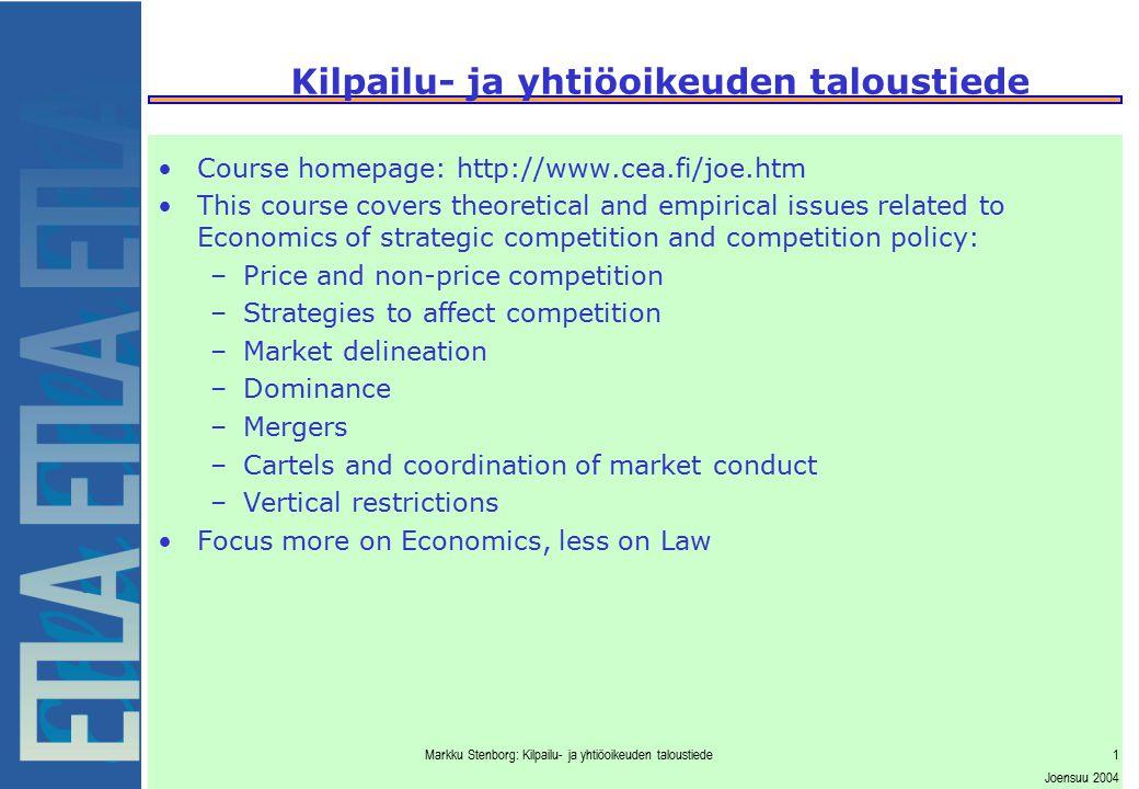 Markku Stenborg: Kilpailu- ja yhtiöoikeuden taloustiede1 Joensuu 2004 Course homepage: http://www.cea.fi/joe.htm This course covers theoretical and em
