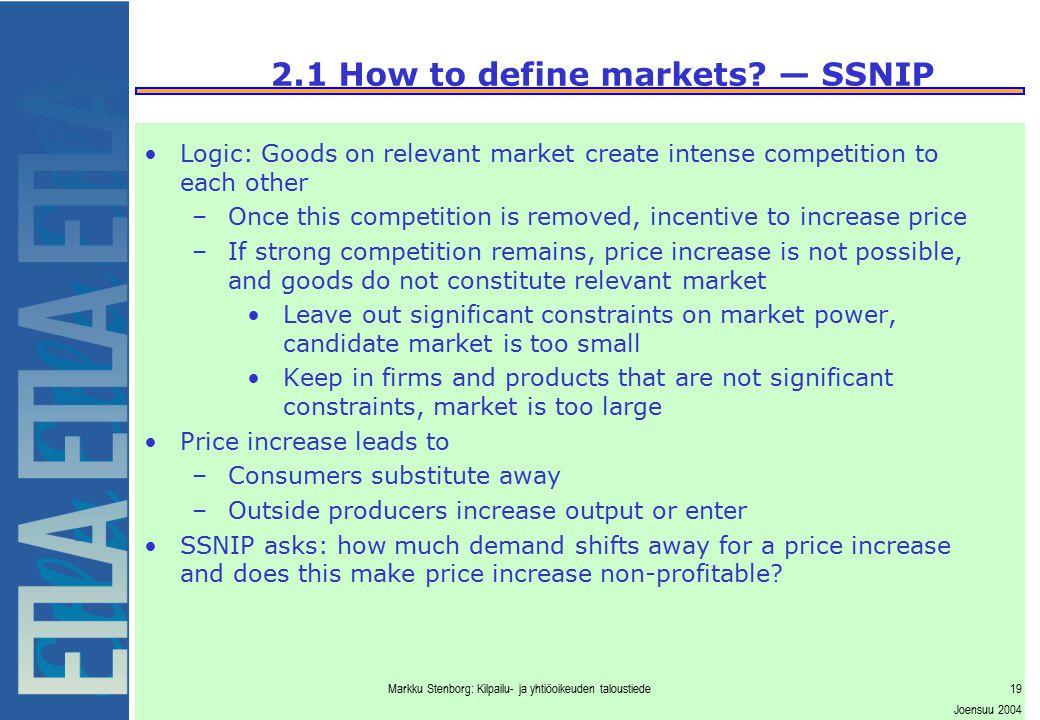 Markku Stenborg: Kilpailu- ja yhtiöoikeuden taloustiede19 Joensuu 2004 2.1 How to define markets? — SSNIP Logic: Goods on relevant market create inten