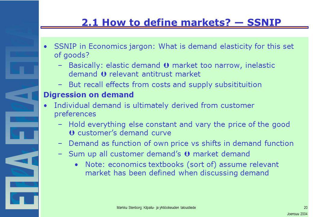 Markku Stenborg: Kilpailu- ja yhtiöoikeuden taloustiede20 Joensuu 2004 2.1 How to define markets? — SSNIP SSNIP in Economics jargon: What is demand el