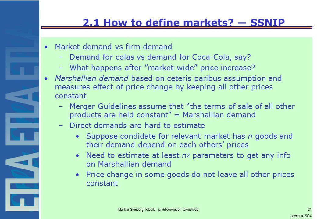 Markku Stenborg: Kilpailu- ja yhtiöoikeuden taloustiede21 Joensuu 2004 2.1 How to define markets? — SSNIP Market demand vs firm demand –Demand for col