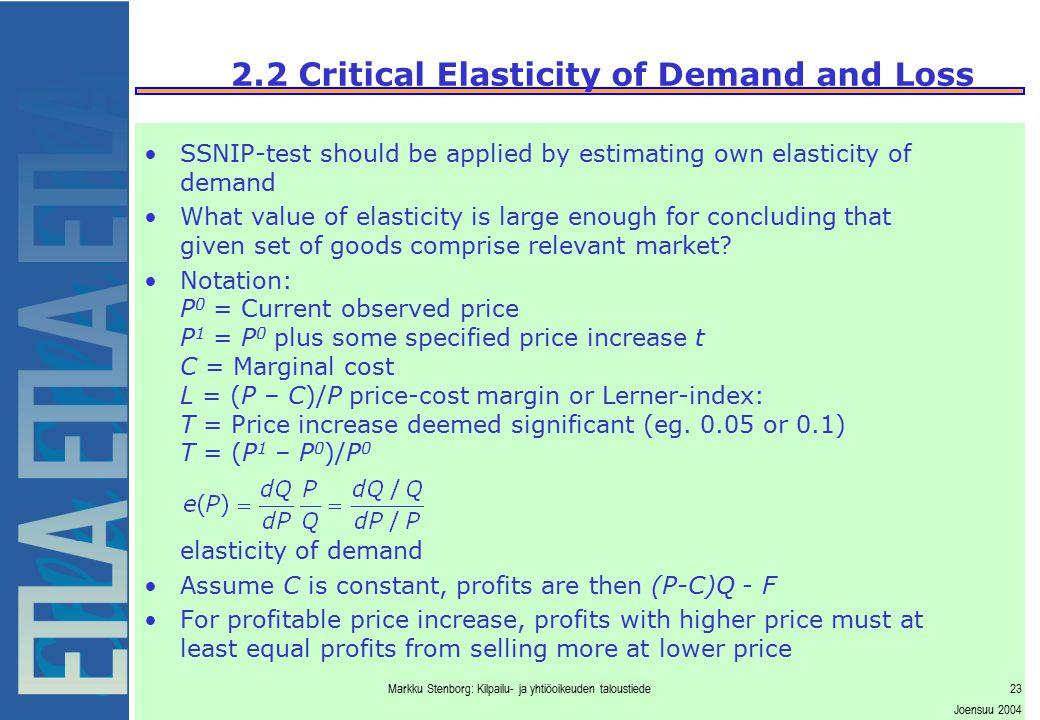 Markku Stenborg: Kilpailu- ja yhtiöoikeuden taloustiede23 Joensuu 2004 2.2 Critical Elasticity of Demand and Loss SSNIP-test should be applied by esti