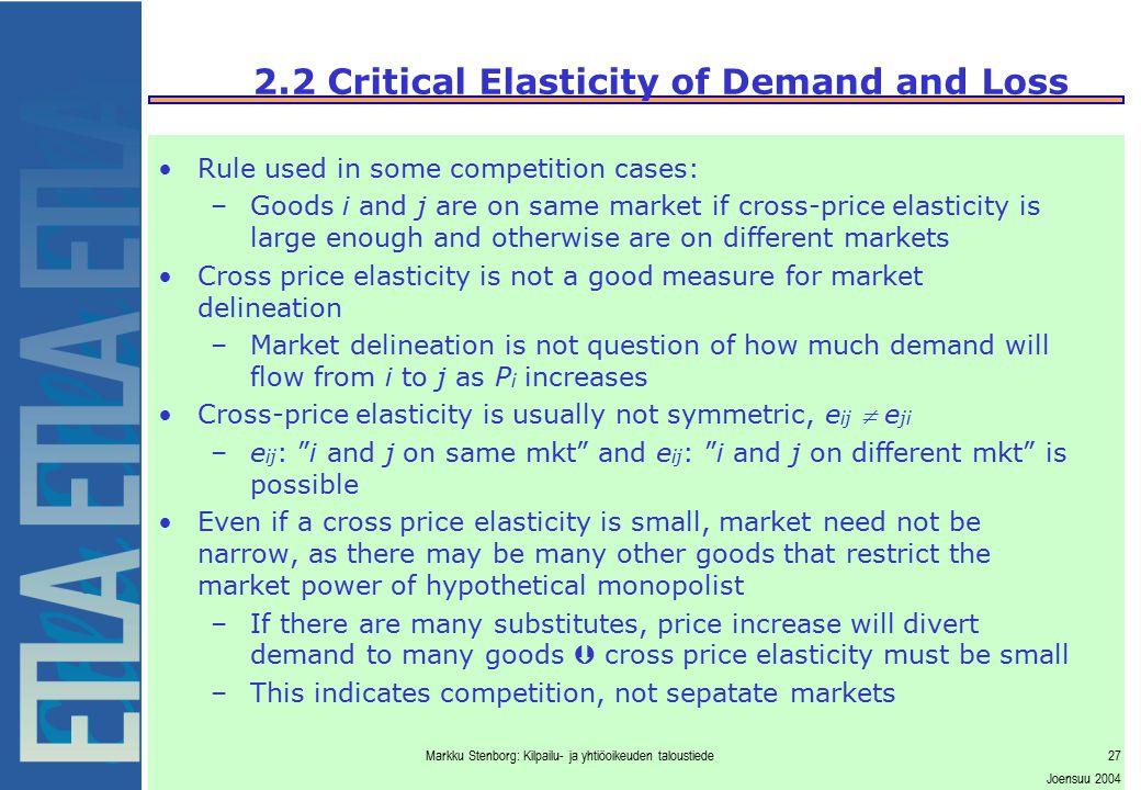 Markku Stenborg: Kilpailu- ja yhtiöoikeuden taloustiede27 Joensuu 2004 2.2 Critical Elasticity of Demand and Loss Rule used in some competition cases: