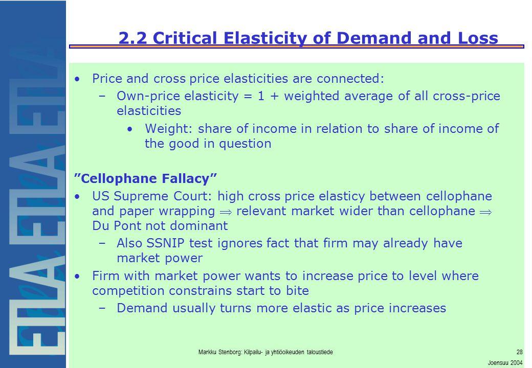 Markku Stenborg: Kilpailu- ja yhtiöoikeuden taloustiede28 Joensuu 2004 2.2 Critical Elasticity of Demand and Loss Price and cross price elasticities a