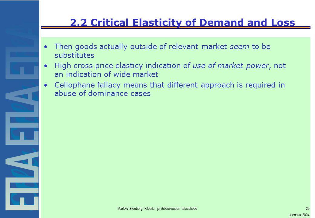 Markku Stenborg: Kilpailu- ja yhtiöoikeuden taloustiede29 Joensuu 2004 2.2 Critical Elasticity of Demand and Loss Then goods actually outside of relev