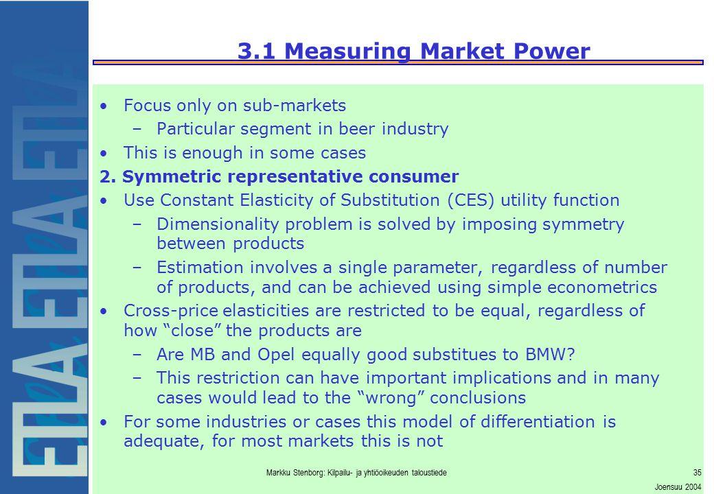 Markku Stenborg: Kilpailu- ja yhtiöoikeuden taloustiede35 Joensuu 2004 3.1 Measuring Market Power Focus only on sub-markets –Particular segment in bee
