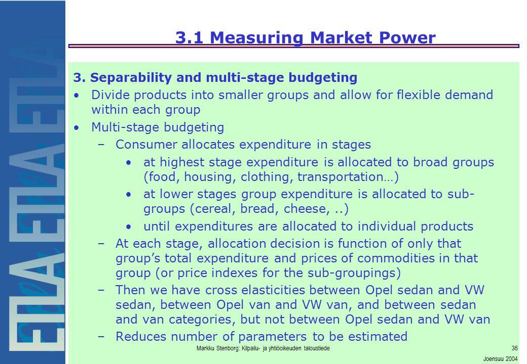 Markku Stenborg: Kilpailu- ja yhtiöoikeuden taloustiede36 Joensuu 2004 3.1 Measuring Market Power 3. Separability and multi-stage budgeting Divide pro