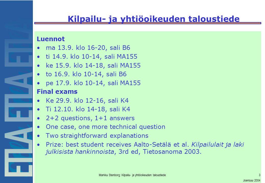 Markku Stenborg: Kilpailu- ja yhtiöoikeuden taloustiede3 Joensuu 2004 Luennot ma 13.9. klo 16-20, sali B6 ti 14.9. klo 10-14, sali MA155 ke 15.9. klo