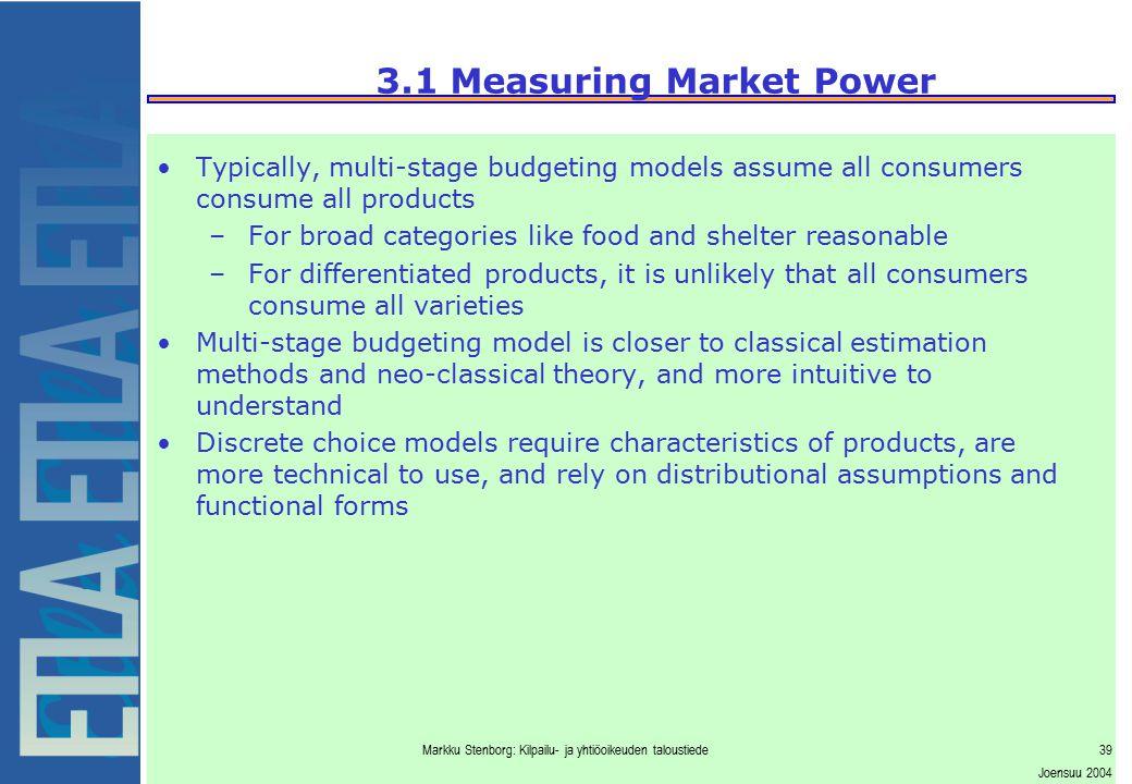Markku Stenborg: Kilpailu- ja yhtiöoikeuden taloustiede39 Joensuu 2004 3.1 Measuring Market Power Typically, multi-stage budgeting models assume all c