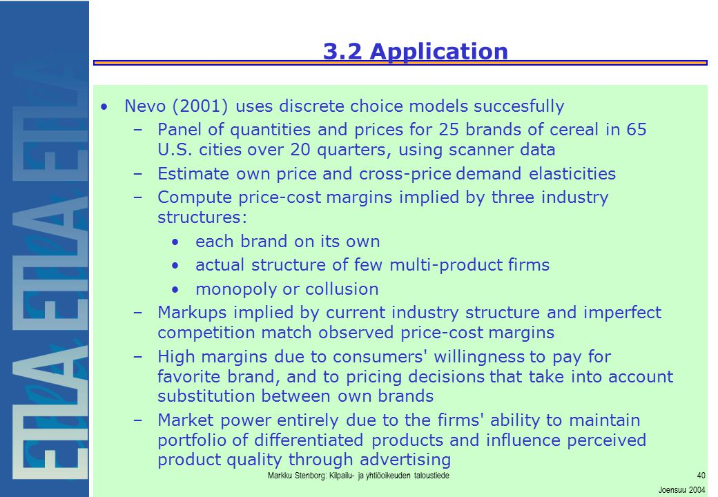 Markku Stenborg: Kilpailu- ja yhtiöoikeuden taloustiede40 Joensuu 2004 3.2 Application Nevo (2001) uses discrete choice models succesfully –Panel of q