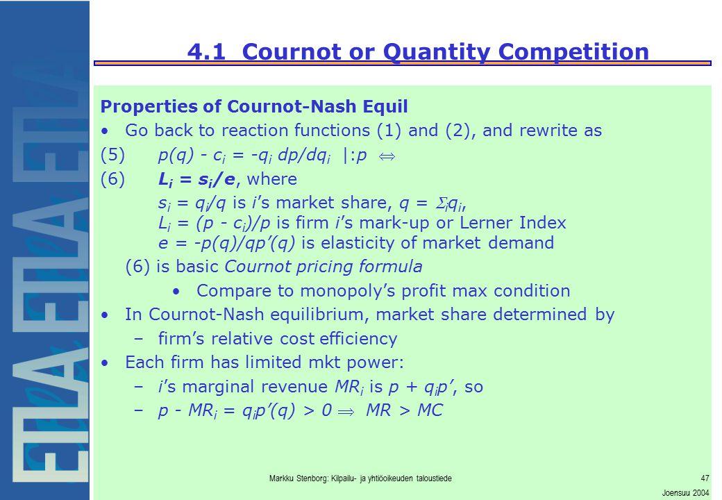 Markku Stenborg: Kilpailu- ja yhtiöoikeuden taloustiede47 Joensuu 2004 4.1 Cournot or Quantity Competition Properties of Cournot-Nash Equil Go back to