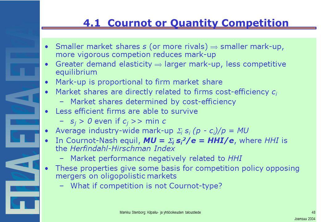 Markku Stenborg: Kilpailu- ja yhtiöoikeuden taloustiede48 Joensuu 2004 4.1 Cournot or Quantity Competition Smaller market shares s (or more rivals) 