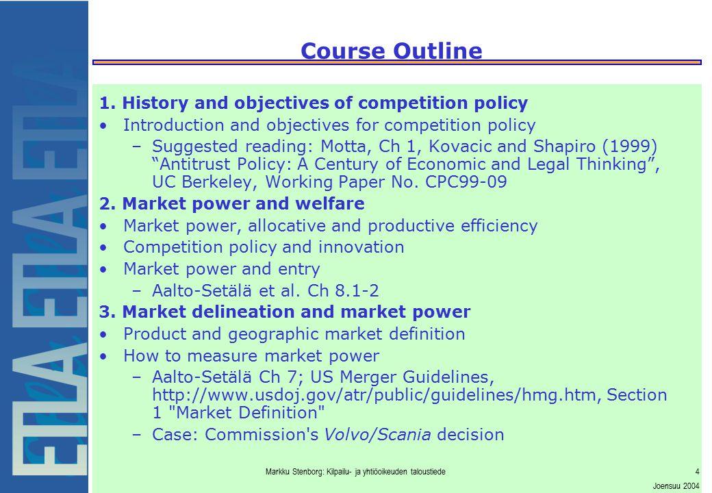 Markku Stenborg: Kilpailu- ja yhtiöoikeuden taloustiede4 Joensuu 2004 1. History and objectives of competition policy Introduction and objectives for