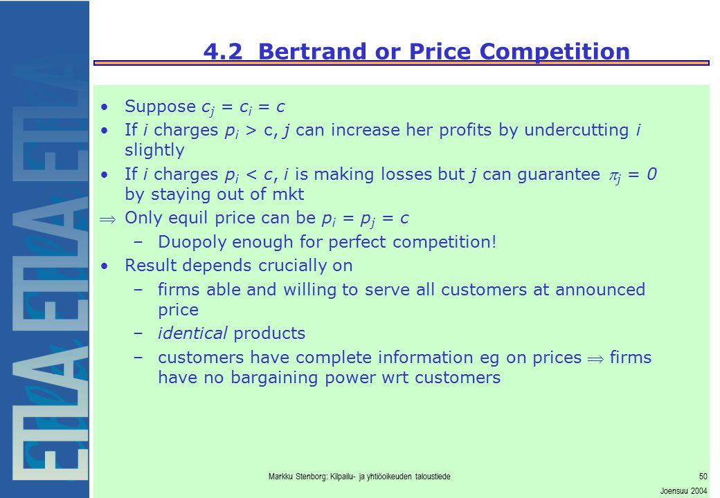 Markku Stenborg: Kilpailu- ja yhtiöoikeuden taloustiede50 Joensuu 2004 4.2 Bertrand or Price Competition Suppose c j = c i = c If i charges p i > c, j